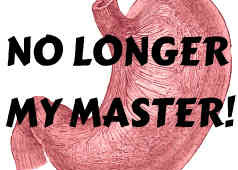 stomach no longer my master
