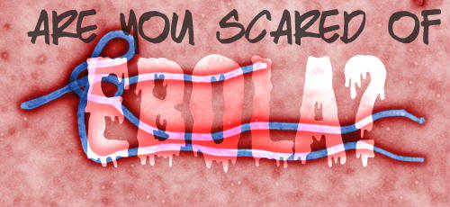 Ebola are you scared